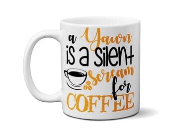 A Yawn Is A Silent Scream For Coffee Mug Funny Gift