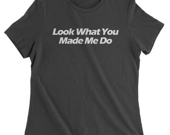 Look What You Made Me Do Womens T-shirt