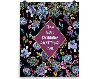Inspirational Quote Art - Motivational Posters, Girls Dorm Wall Art, Floral 8 x 10 Print, From small beginnings great things come, 12x16