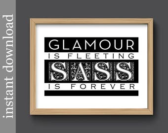 Sass Quote Printable, Glamour Art Print, digital download, gift for girl, fashion print, Sass is forever, girl power, sarcasm, glamour quote