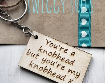 Wooden You're a Knobhead,  but you're my knobhead   Engraved Keyring Valentines