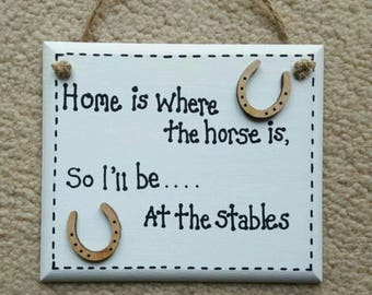 "Horse Owner ""Home is where the horse is So Ill Be At The Stables"" Humor Funny Plaque"