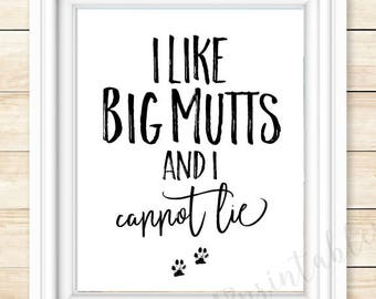 I like big mutts and I cannot lie, I love my dog, home decor, gift for dog lover, printable dog quote, dogs are the best, dog lover