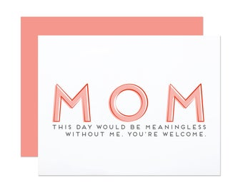 Meaningless Without Me - Mother's Day Card