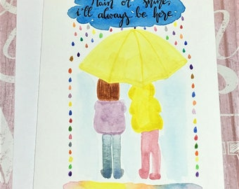 Original hand-painted watercolor card / Rain or Shine, I'll always be here/ Friendship /Sisters / Friends/ Love card, NOT a print
