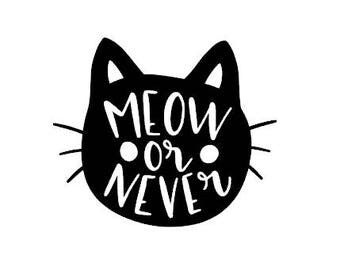 Meow or never vinyl transfer decal 5x5 inches