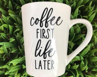 Coffee First Life Later Mug