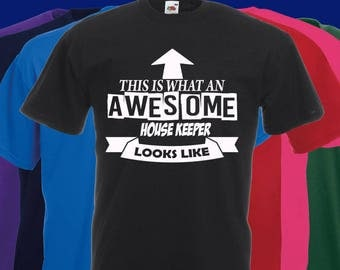 This is what an AWESOME HOUSE KEEPER looks like Slogan t-shirt