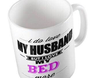 I Do LOVE My Husband but I love MY BED More Mug