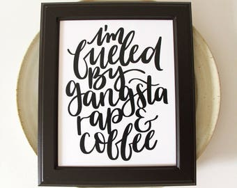 Funny Printable | I'm Fueled by Gangsta Rap and Coffee | Printable | Typography Art | Digital download | Funny Quote Print | Coffee Quote