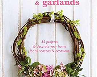 Beautiful Wreaths and Garlands:  35 projects.