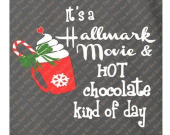 It's a Hallmark Movie & Hot Chocolate Kind of day SVG, PNG, EPS, DxF