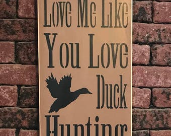 Love Me Like You Love Duck Hunting - Painted Wood Sign - Rustic Wall Decor - Man Cave Plaque - Humorous Quote Art - Valentines Present