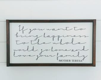 If You Want to Bring Happiness to the Whole World Sign Mother Teresa Quote Sign