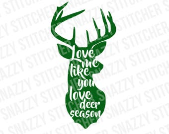 Love Me Like You Love Deer Season SVG. cut file.