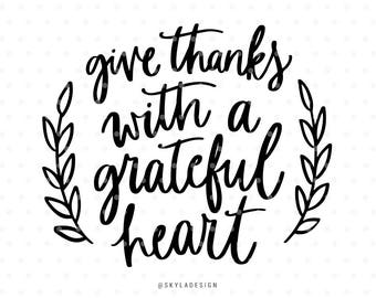 Give thanks with a grateful heart svg, Thanksgiving Svg, Give thanks Svg files, Cutting file, Svg cut files, Cute svg, Handlettered svg