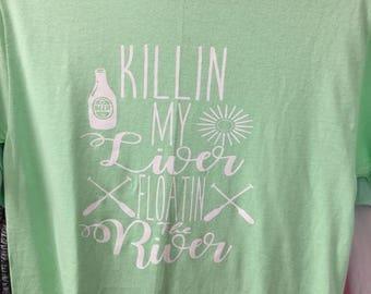 Killin my liver floatin the river tshirt.