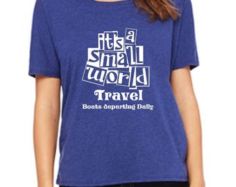Ladies Slouchy Tee Its a small world travel shirt Disneyland Shirt Disney World Shirt womens shirt  Magic Kingdom Tee