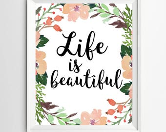 Life is Beautiful - Floral print positive message art printable quotes art inspirational poster nursery art prints colorful art