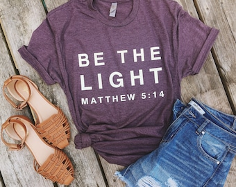 Be The Light, Blessed, Faith, Jesus, Christian, Summer Shirt, Graphic Tee, God is Good, Apparel, Woman Shirt, Bible Verse, Faith Based