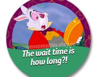 "Alice in Wonderland ""The Wait Time is How Long?!"" 3"" Disney Parks Inspired Pinback Button"