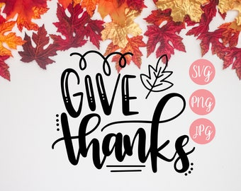 Give Thanks SVG, PNG, JPEG // Thanksgiving svg, fall svg, thanks svg, fall cut file, give thanks cut file, thanksgiving cut file