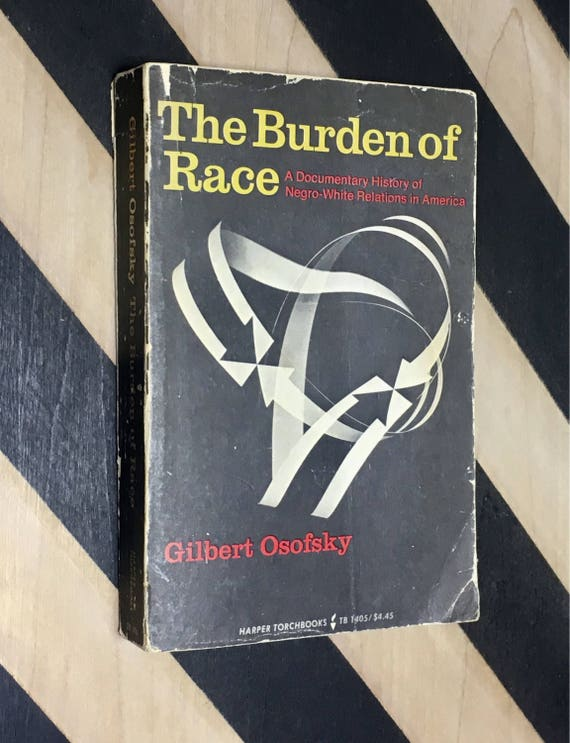 The Burden of Race: A Documentary History of Negro-White Relations in America by Gilbert Osofsky (1967) softcover book
