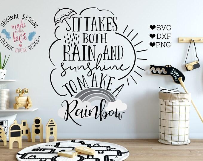 It takes both rain and sunshine to make a rainbow svg, nursery svg, baby svg, motivation svg, rainbow svg, rainbow cutting files, iron on