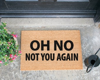 Oh No Not You Again Doormat - Made in the UK