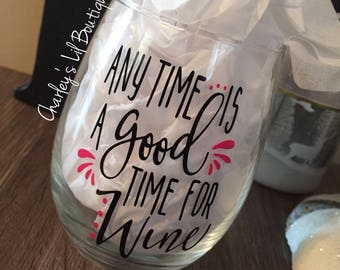 Anytime Is A Good Time For Wine, Wine Glass, Funny Wine Glass, Custom Wine Glass, Personalized Wine Glass, Mom Wine Glass