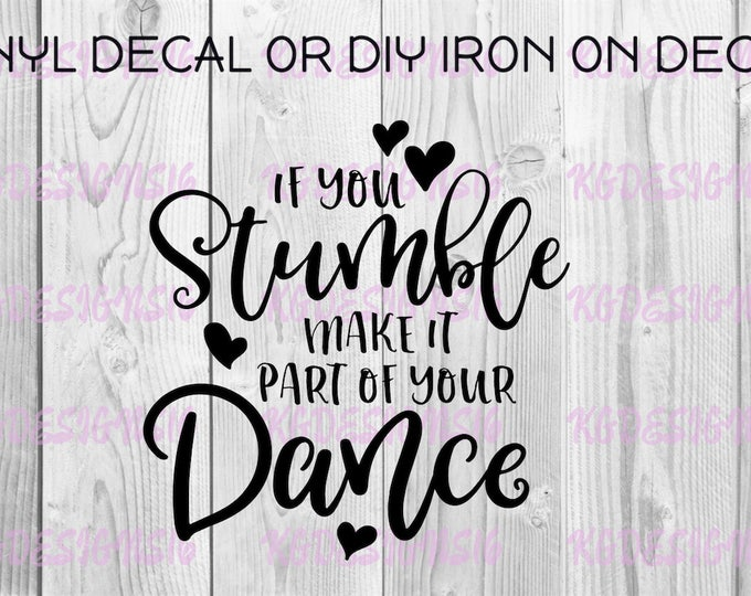 Dance Vinyl Decal-If You Stumble Make It Part Of The Dance Iron On Decal-Dancing Tumbler Decal-Love To Dance Decal