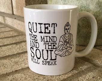 Yoga Coffee Mug, Yoga Mug,  Quiet The Mind and The Soul Will Speak, Namaste, Buddha, Inspirational Mug