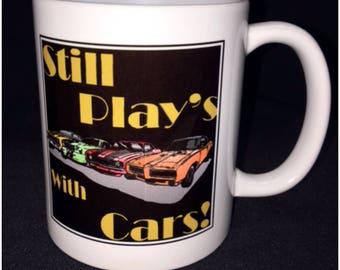 Still Plays with Cars Coffee Mug, Muscle Car Mug, Cool Car Mug