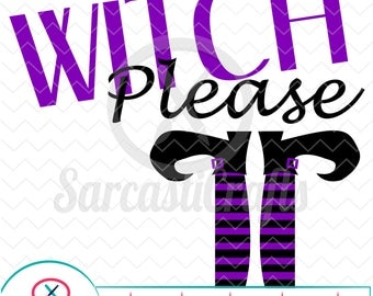 Witch Please - Halloween Graphic - Digital download - svg - eps - png - dxf - Cricut - Cameo - Files for cutting machines