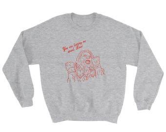 You Are Tearing Me Apart, Lisa! The Room Sweatshirt