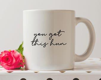 You Got This Hun Mug | Cute Mugs | You Got This Mug | You Can Do It | Coffee Mug | Funny Quote | Motivational Mug | Motivational Mug