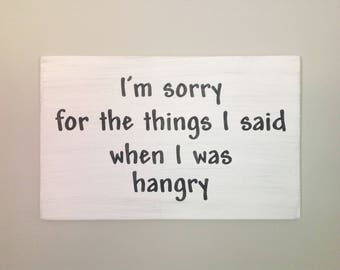 I'm sorry for the things I said when I was hangry sign humorous sign housewarming gift hangry sign farmhouse sign