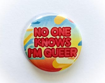 "No One Knows I'm Queer 1.5"" Pinback Button"