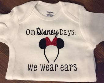 On Disney Days we wear ears onesie/Disney onesie/Baby Girl Disney Onesie