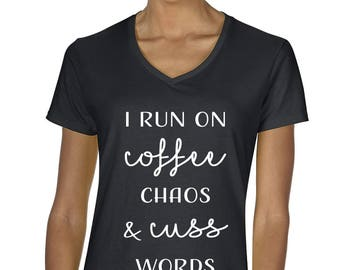 I Run On Coffee Chaos & Cuss Words Women's V-Neck T-Shirt