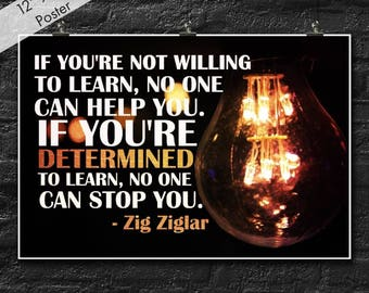 Classroom Poster If You're Not Willing To Learn No One Can Help You Zig Ziglar Quote Inspirational Educational Motivational Einstein