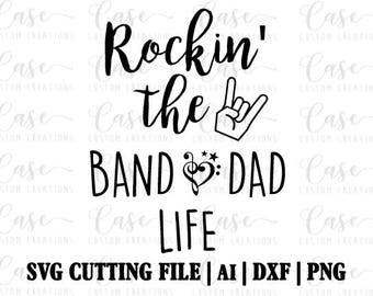 Rockin' the Band Dad LIfe SVG Cutting File, AI, Png and DXF | Instant Download | Cricut and Silhouette | Band | Dad Life | Marching Band