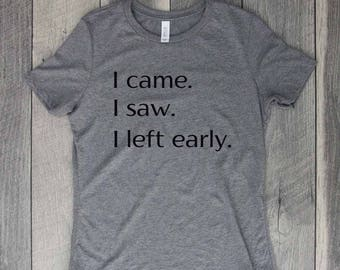 I Came I Saw I Left Early Relaxed Jersey T-Shirt, Funny Shirt, Gym, Workout Top, Graphic Tee, Graphic Shirt