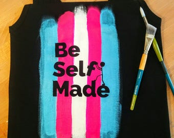 Be self made, transgendered theme shirt, hand painted shirt, 100% cotton, unique clothes, tshirt gift