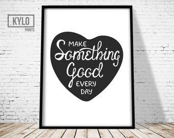 Love Print, Love Typography, Love Wall Art, Inspirational Print, Inspirational Quote, Make Something Good Every Day Print, Quote Art Print