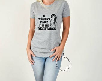 A Womans Place Is In The Resistance / star wars shirt / mom shirt/ women's shirt / vacation shirt/ Princess  Leia