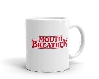 Mouth Breather - Mug - Funny, Coffee, Tea, Quote, Mouthbreather, Stranger Things, Eleven, Gift Idea, Funny