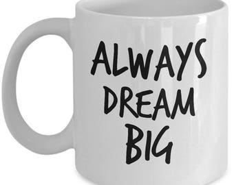 Always Dream Big 11oz Coffee Lover Mug of Wisdom Supportive Dreamer Philosophy Coffee Cup Present Daughter Wife Spouse