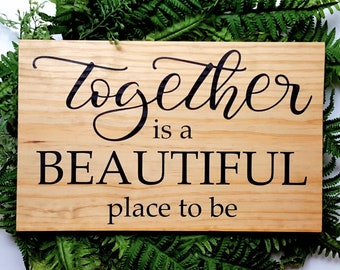 Together is a beautiful place to be, wood sign, bedroom decor, newlywed gift, entryway sign, wedding present, love sign, family sign