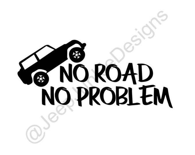 No Road, No Problem Jeep Wrangler Vinyl Decal